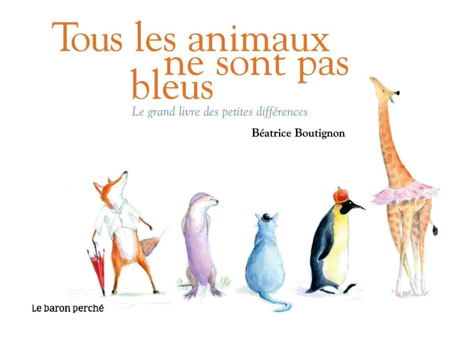 Tous les animaux ne sont pas bleus. Le grand livre des petites différences - Béatrice Boutignon